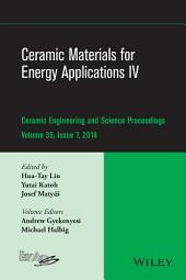 Ceramic Materials for Energy Applications IV: A Collection of Papers Presented at the 38th International Conference on Advanced Ceramics and Composites, January 27-31, 2014, Daytona Beach, FL