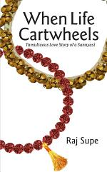 When Life Cartwheels : Tumultuous Love Story of a Sannyasi