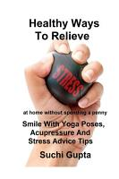 Healthy Ways to Relieve Stress  Smile With Yoga Poses  Acupressure and Stress Advice Tips  PDF