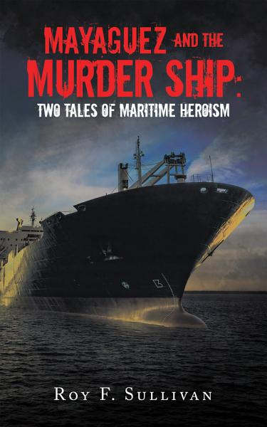 Download Mayaguez and the Murder Ship  Two Tales of Maritime Heroism Book