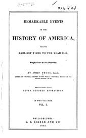 Remarkable Events in the History of America from the Earliest Times to the Year 1848: Volume 1