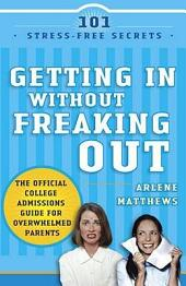 Getting in Without Freaking Out: The Official College Admissions Guide for Overwhelmed Parents