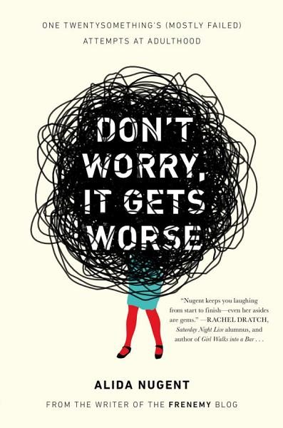 Download Don t Worry  It Gets Worse Book
