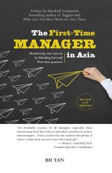 The First Time Manager In Asia Maximizing Your Success By Blending East And West Best Practices Revised Edition  Book PDF