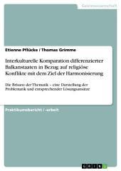 Interkulturelle Komparation differenzierter Balkanstaaten in Bezug auf religiöse Konflikte mit dem Ziel der Harmonisierung: Die Brisanz der Thematik – eine Darstellung der Problematik und entsprechender Lösungsansätze
