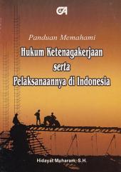 Panduan Memahami Hukum Ketenagakerjaan Serta Pelaksanaannya di Indonesia