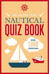 The Adlard Coles Nautical Quiz Book: With 1,000 questions