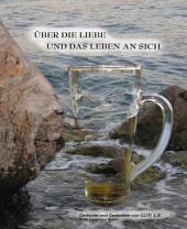 Über die Liebe und das Leben an sich: Gedichte und Gedanken von Cliti L.E.