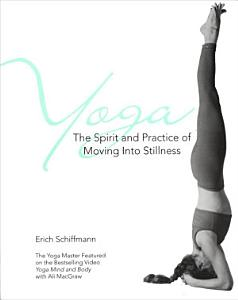 Yoga The Spirit And Practice Of Moving Into Stilln PDF