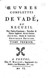 Oeuvres complettes: ou Recueil des Opéra-Comiques Parodies & Pieces fugitives de cet Auteur : Avec les Airs, Rondes et Vaudevilles, Volume1