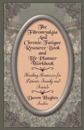 The Fibromyalgia and Chronic Fatigue Resource Book and Life Planner Workbook
