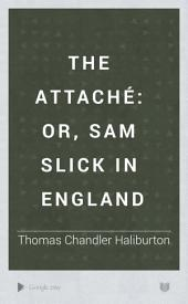 The Attaché: Or, Sam Slick in England, Volumes 1-2