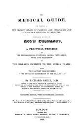 The Medical Guide, for the Use of the Clergy, Heads of Families, and Seminaries, and Junior Practitioners in Medicine: Comprising a Complete Modern Dispensatory, and a Practical Treatise on the Distinguishing Symptoms, Causes, Prevention, Cure, and Palliation of the Diseases Incident to the Human Frame, with the Latest Discoveries in the Different Departments of the Healing Art