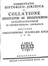 Commentatio Historico-Juridica De Collatione Dignitatum Ac Beneficiorum Ecclesiasticorum In Imperio Romano-Germanico