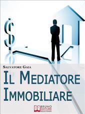 Il Mediatore Immobiliare. Come Essere un Mediatore Abile e Stimato nel Lavoro. (Ebook Italiano - Anteprima Gratis): Come Essere un Mediatore Abile e Stimato nel Lavoro