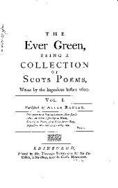 The Ever Green: A Collection of Scots Poems, Wrote by the Ingenious Before 1600, Volume 1