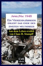 April/Mai 1945: Ein Vierzehnjähriger erlebt das Ende des Zweiten Weltkriegs