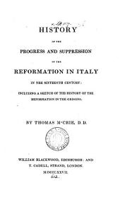 History of the progress and suppression of the Reformation in Italy in the 16th century, including a sketch of the history of the Reformation in the Grisons