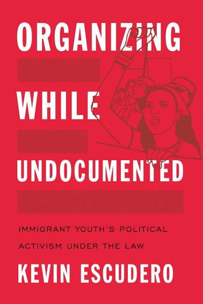 Download Organizing While Undocumented Book