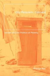 City Requiem, Calcutta: Gender and the Politics of Poverty