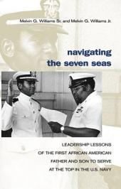 Navigating the Seven Seas: Leadership Lessons of the First African American Father and Son to Serve at Top in the U.S. Navy
