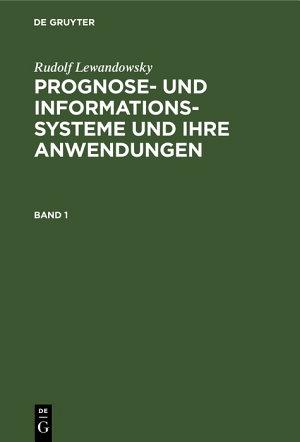 Rudolf Lewandowsky  Prognose  und Informationssysteme und ihre Anwendungen  Band 1 PDF
