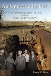 An Opportunity Lost: The Truman Administration and the Farm Policy Debate