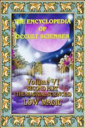 Encyclopedia of Occult Scienses vol VI Second Part  The Magical Sciences  Low Magic PDF