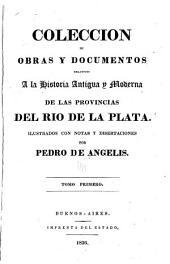 Coleccion de obras y documentos relativos a la historia antigua y moderna de las provincias del Rio de la Plata: Volumen 1