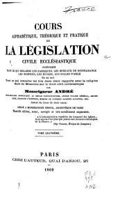 Cours alphabétique, théorique et pratique de la législation civile ecclésiastique: Volume4