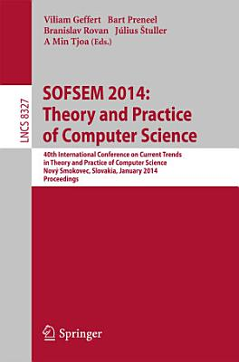 SOFSEM 2014  Theory and Practice of Computer Science PDF
