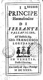 Il Principe Hermafrodito di Ferrante Pallavicino. All'Illustriss. Sig. Gio. Francesco Loredano