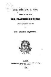 Entre Bobos arda el Juego: Comedia en 3 Actos de D. Francisco de Rojas, refundida y arreglada en 4 Actos por Don Eduardo Asquerino