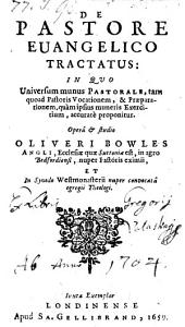 De Pastore Evangelico Tractatus: In Quo Universum munus Pastorale ... proponitur