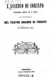 L'Assedio di Corinto. Tragedia lirica in 4 Parti. (Musica di Gioachino Rossini.)