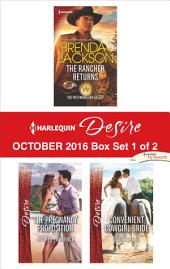 Harlequin Desire October 2016 - Box Set 1 of 2: The Rancher Returns\The Pregnancy Proposition\Convenient Cowgirl Bride
