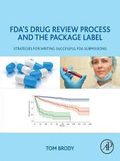 FDA's Drug Review Process and the Package Label: Strategies for Writing Successful FDA Submissions