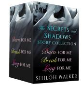 The Secrets and Shadows Story Collection: Burn for Me, Break for Me, and Long for Me