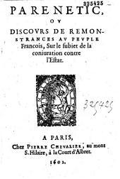 Parenetic, ou Discours de remonstrances au peuple François, Sur le Subiet de la coniuration contre l' Estat
