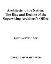 Architects to the Nation: The Rise and Decline of the Supervising Architect's Office