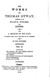 The Works of Thomas Otway: Consisting of His Plays, Poems, and Letters, Volume 2