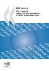 Corruption A Glossary of International Standards in Criminal Law: A Glossary of International Standards in Criminal Law