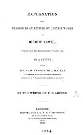 Explanation of a Passage in an Article on Certain Works of Bishop Jewel, Published in the British Critic for July, 1841, in a Letter to the Rev. C. S. Bird