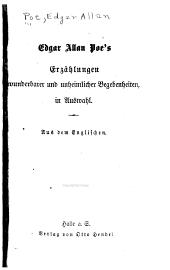 Edgar Allan Poe's Erzählungen: wunderbarer und unheimlicher Begebenheiten, in Auswahl. Aus dem Englischen