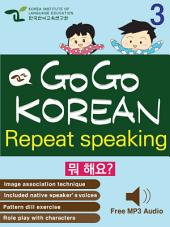 GO GO KOREAN repeat speaking 3: let's go , study , learn , learning Korean language