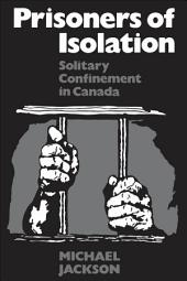 Prisoners of Isolation: Solitary Confinement in Canada