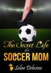 The Secret Life of a Soccer Mom: Free Romance