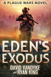 Eden's Exodus: Plague Wars Book 3