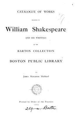 cataloque of works relating to william shakespeare and his writings in the barton collection boston public library