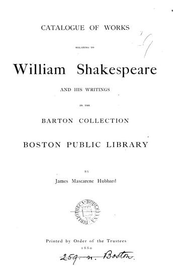 cataloque of works relating to william shakespeare and his writings in the barton collection boston public library PDF